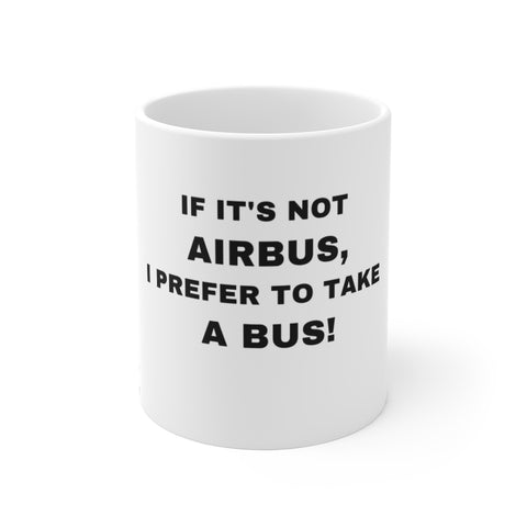 IF IT'S NOT AIRBUS MUG