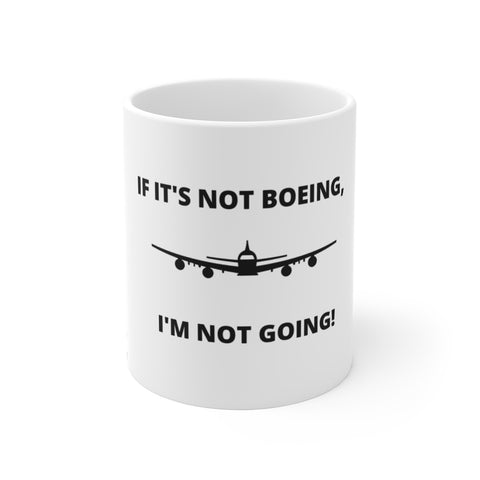 IF IT'S NOT BOEING MUG