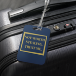 NOT WORTH STEALING - LUGGAGE TAG