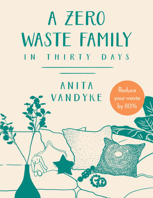 A Zero Waste Family in 30 Days by Anita Vandyke.