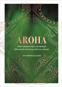 Aroha by Hinemoa Elder - Māori wisdom for a contented life lived in harmony with our planet