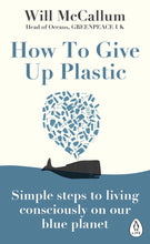 Paperback version of How To Give Up Plastic Book by Will McCallum, Head of Oceans, Greenpeace.