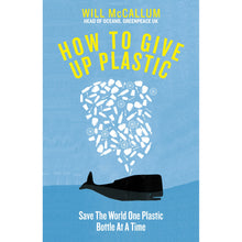 Hardback version of How To Give Up Plastic Book by Will McCallum, Head of Oceans, Greenpeace.