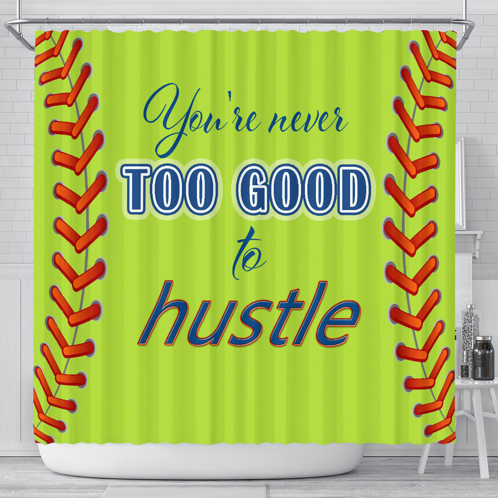 You're never too good to hustle Softball shower curtain