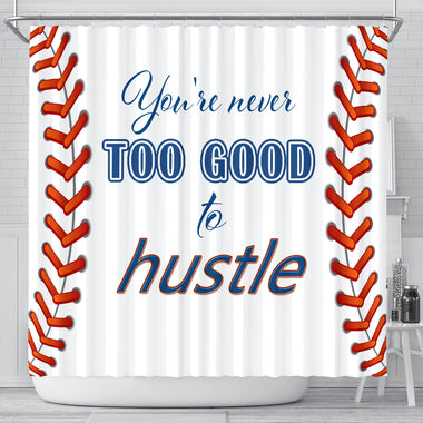 You're never too good to hustle Baseball shower curtain