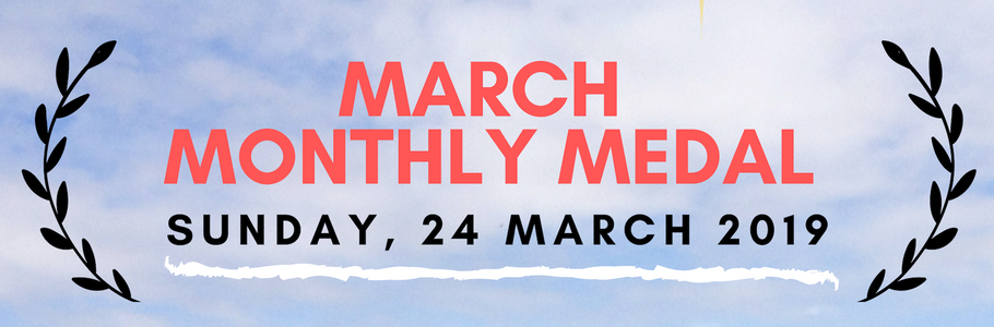 March Monthly Medal on Sunday, 24 March 2019. Register now!