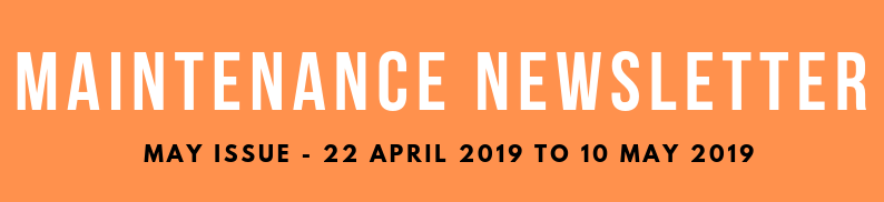 MAINTENANCE NEWSLETTER - MAY ISSUE (22.04.19 - 10.05.19)