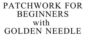 Arts & Crafts Patchwork For Beginners With Golden Needle on 23 & 25 May 2019