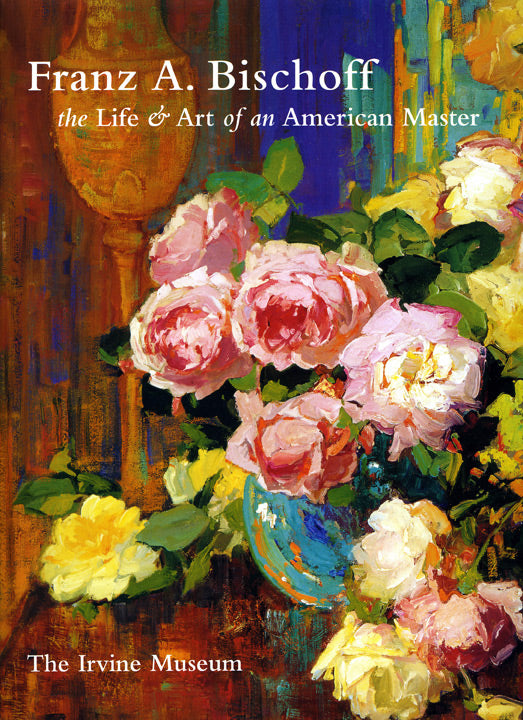 Franz Bischoff - The Life and Art of an American Master