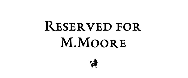 Custom Order (Reserved for M.Moore)