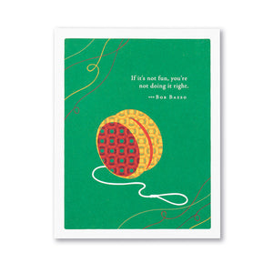 Positively Green Greeting Card - If it's not fun, you're not doing it right.