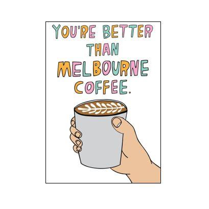 Able & Game Greeting Card - Better than Melbourne Coffee