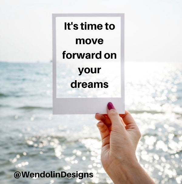 It's Time To Move Forward On Your Dreams