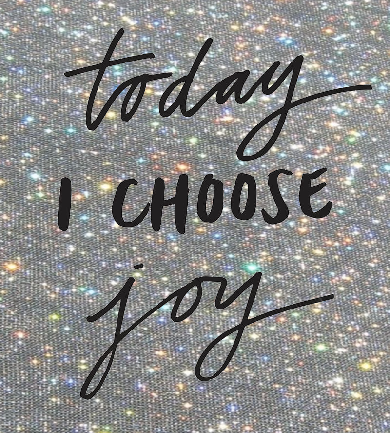 I Choose Joy Today. Motivational Quote Of The Day.