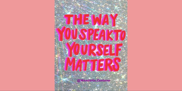The way you speak to your self matters.