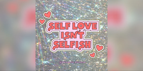 Self love isn't selfish.