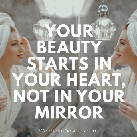 Your beauty starts in your heart, not in your mirror