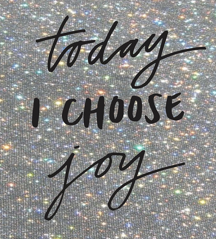 I choose joy.