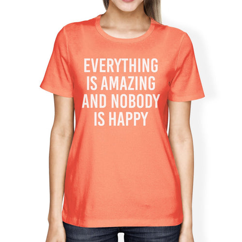 Everything Amazing Nobody Happy Woman Peach Shirt Funny T-Shirt