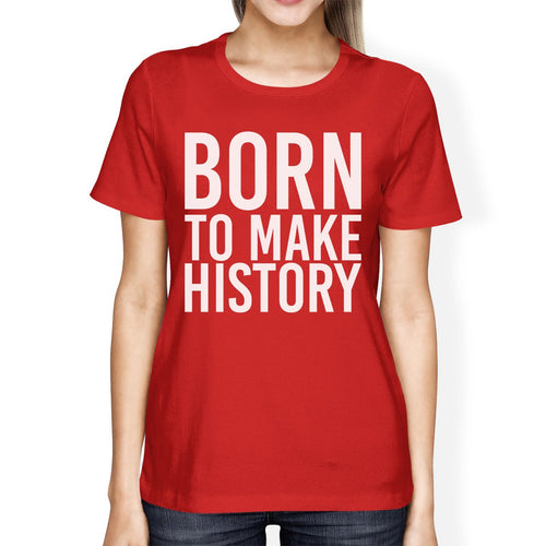 Born to Make History Lady's Red T-Shirt Funny Short Sleeve T-Shirts
