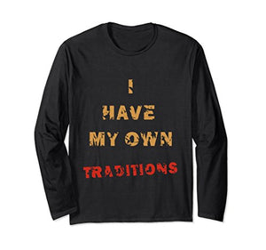 I have my own traditions long sleeve t-shirt