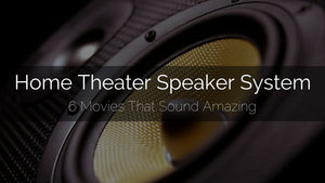 6 Movies That Are Better With a Home Theater Speaker System