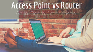 Access Point vs Router: An In-Depth Comparison