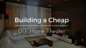 Building a Cheap DIY Home Theater The Easy Way