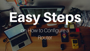 Easy Steps on How to Configure a Router