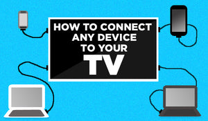 How to Connect Your Devices to Your TV
