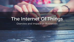 The Internet Of Things: Overview and Impact on Businesses
