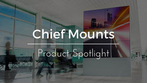 Product Spotlight: Chief Mounts, A Leader in TV, Monitor, and Projector Mounts