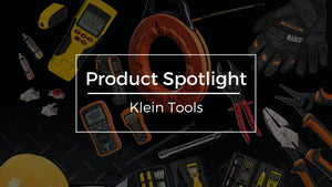 Product Spotlight: Klein Tools, Professional Grade Electrical Equipment