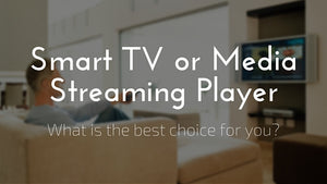 Should You Use a Smart TV or a Media Streaming Player?