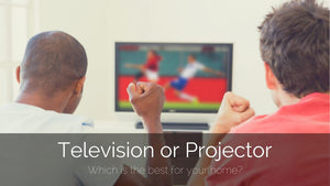 Television or Projector: Which Should You Choose?