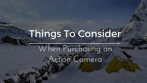 Things To Consider When Purchasing an Action Camera
