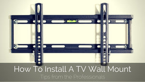How To Install A TV Wall Mount: Tips From The Pros