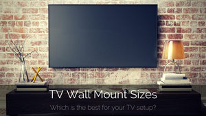 TV Wall Mount Sizes: Which Is The Best For Your TV Setup?
