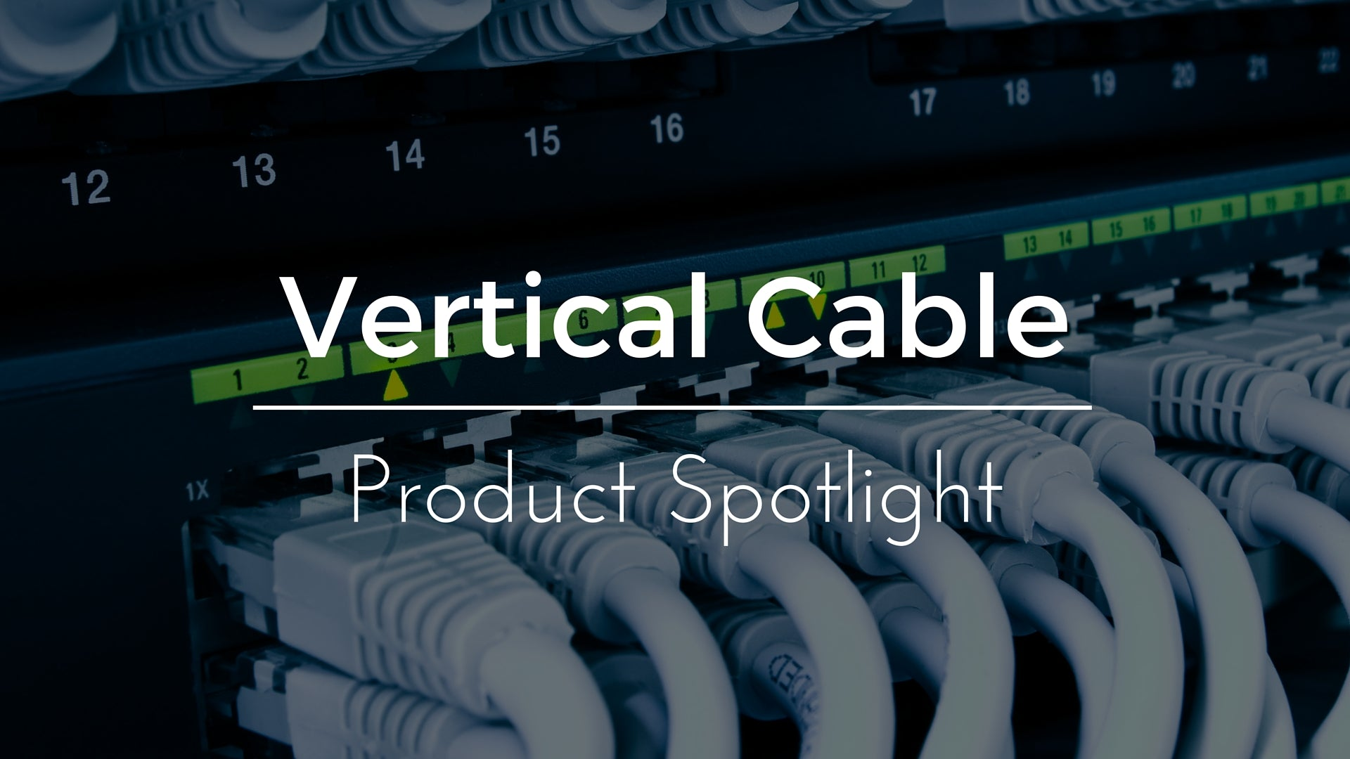 Product Spotlight Vertical Cable