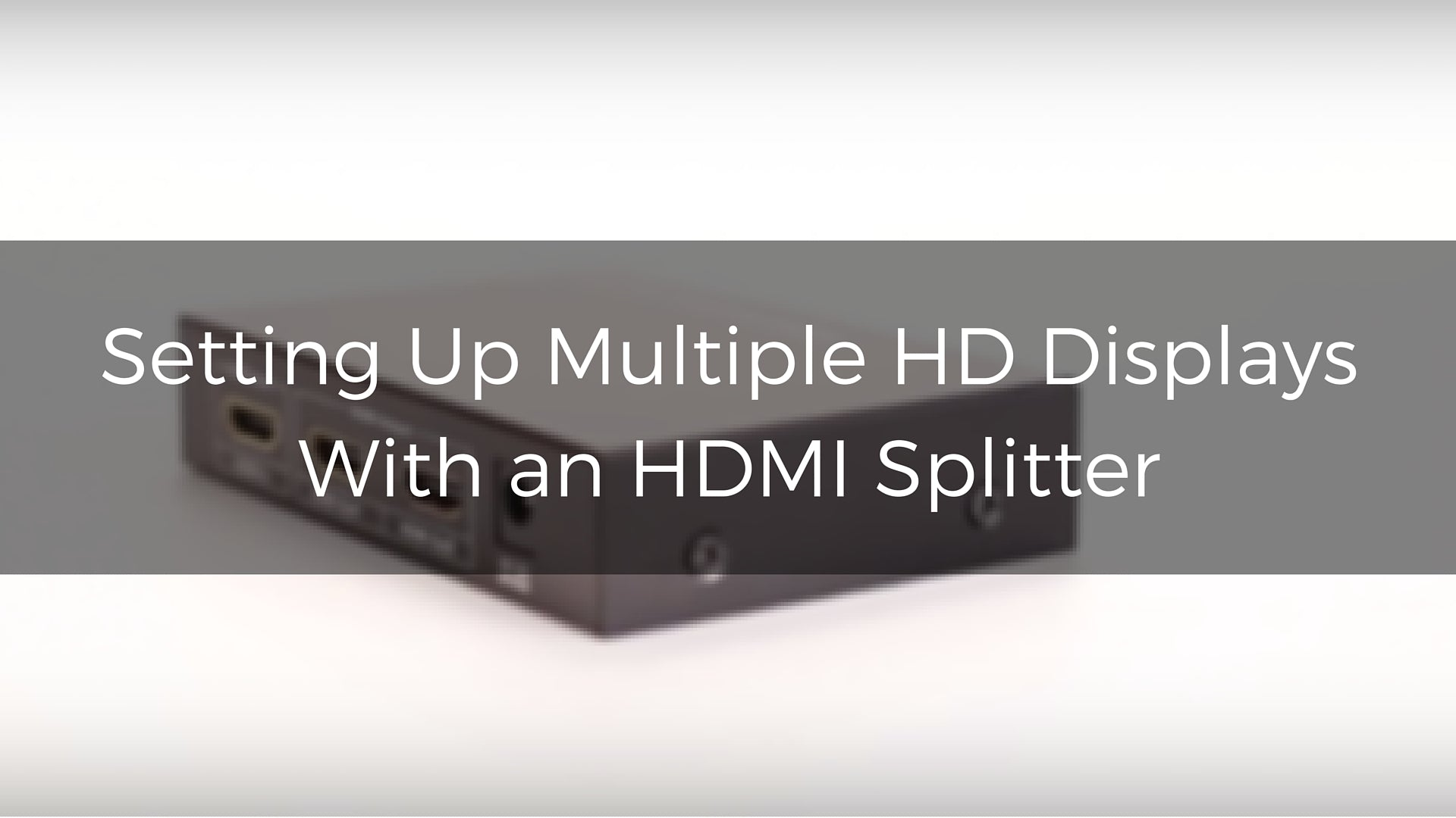 Setting Up Multiple HD Displays With an HDMI Splitter