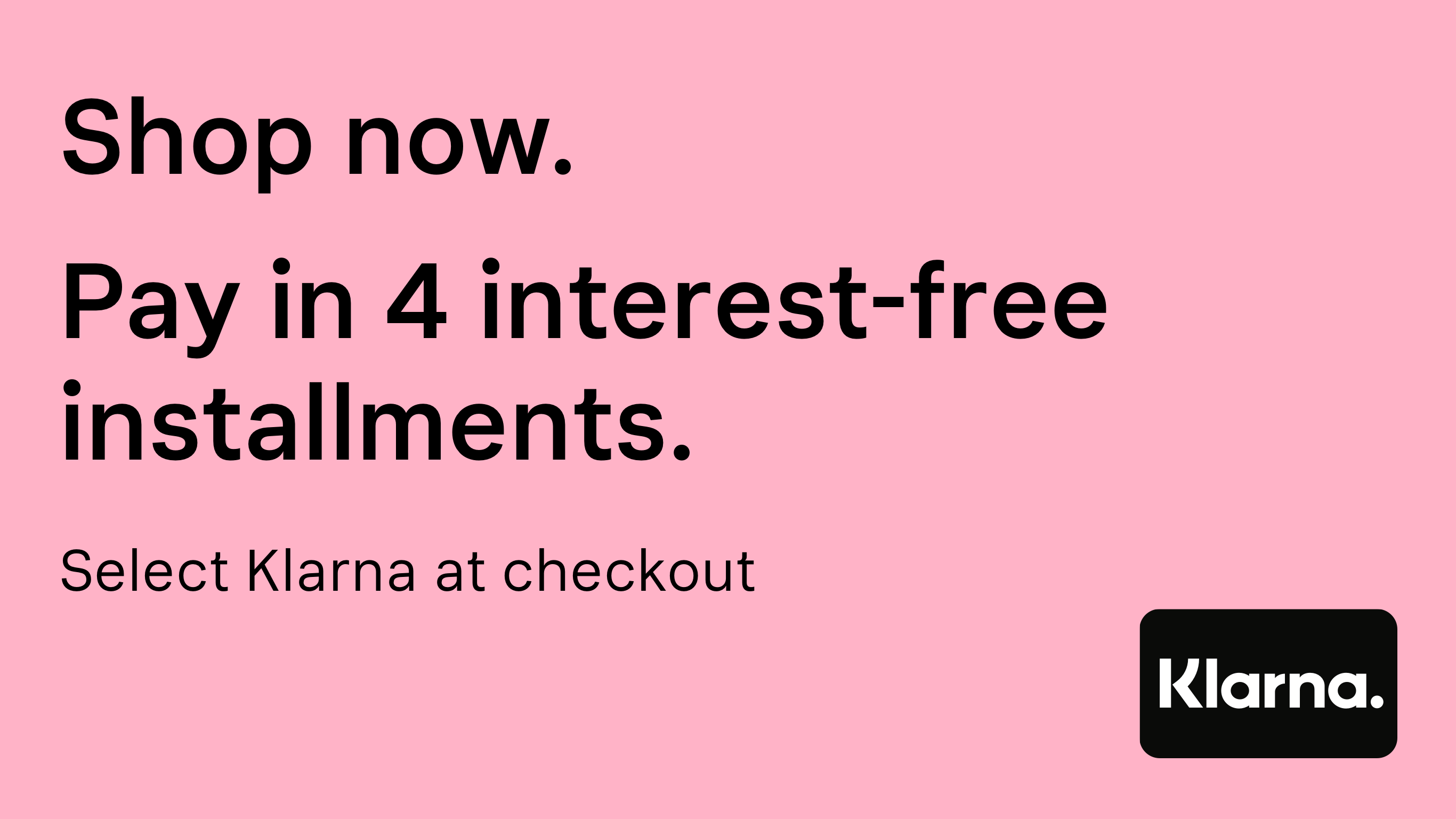 Pay in 4 interest free installments with Klarna Read More