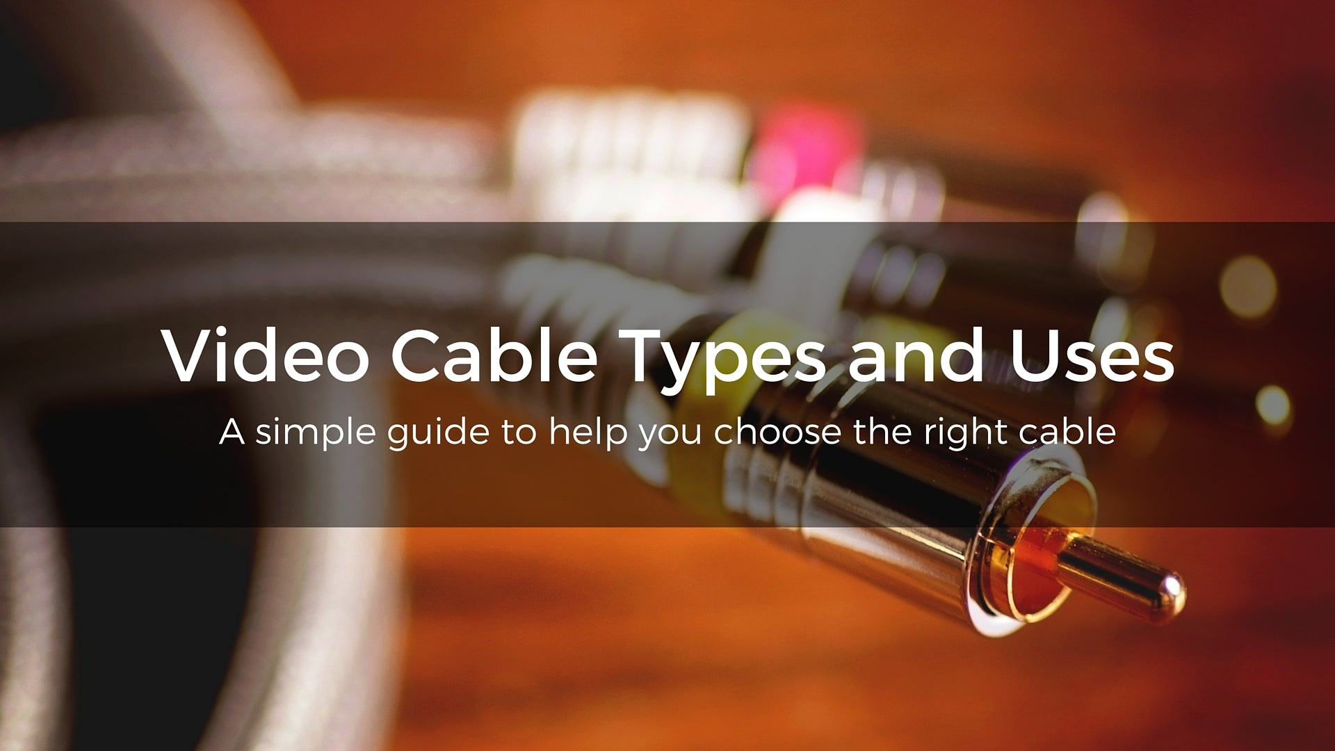 Video Cable Types and Uses