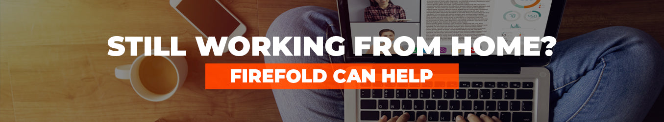still working from home? firefold can help