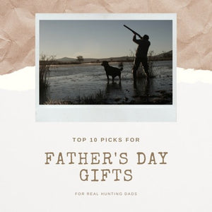 2020's Top 10 Father's Day Hunting Gifts: Our Guide