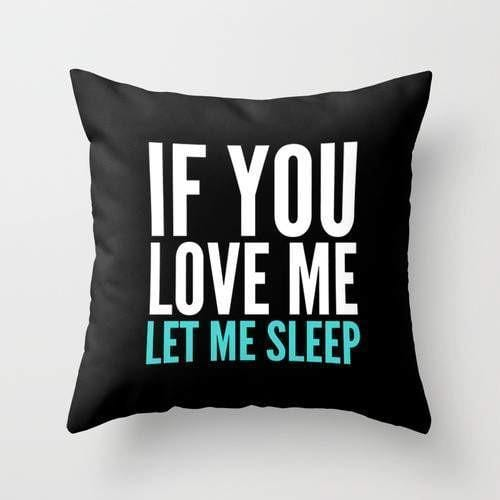 Cushion saying If you love me let me sleep