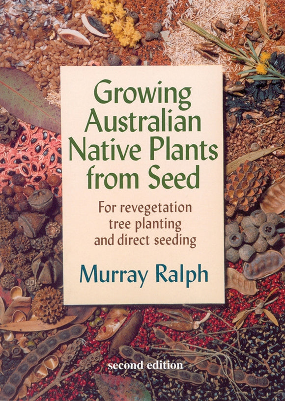 Growing Australian Native Plants from Seed ~ Murray Ralph