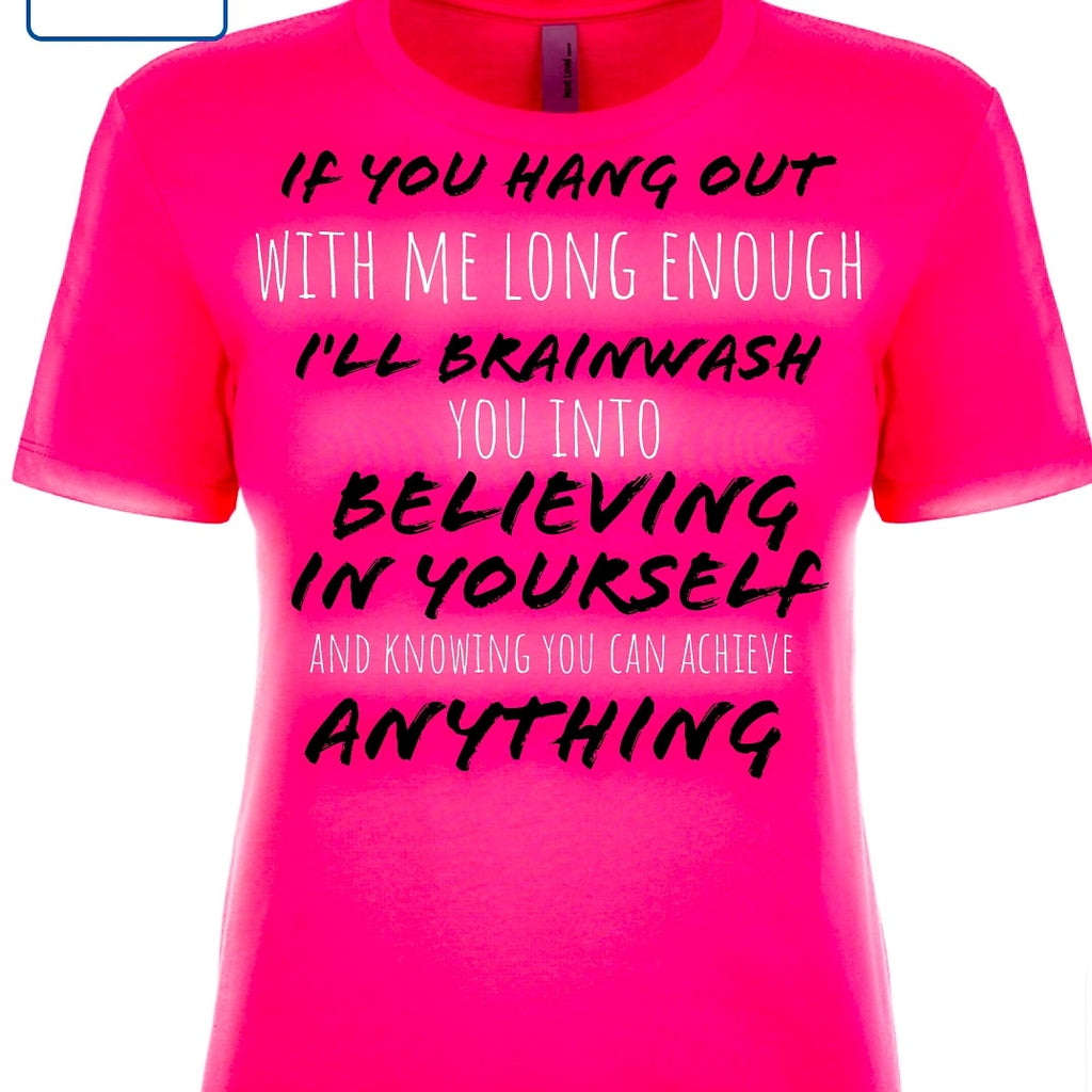 I'll Brainwash You Into Believing in Yourself Women's Tee