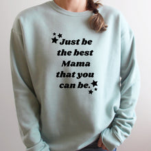Load image into Gallery viewer, Be the Best Mama You Can Be Sweatshirt
