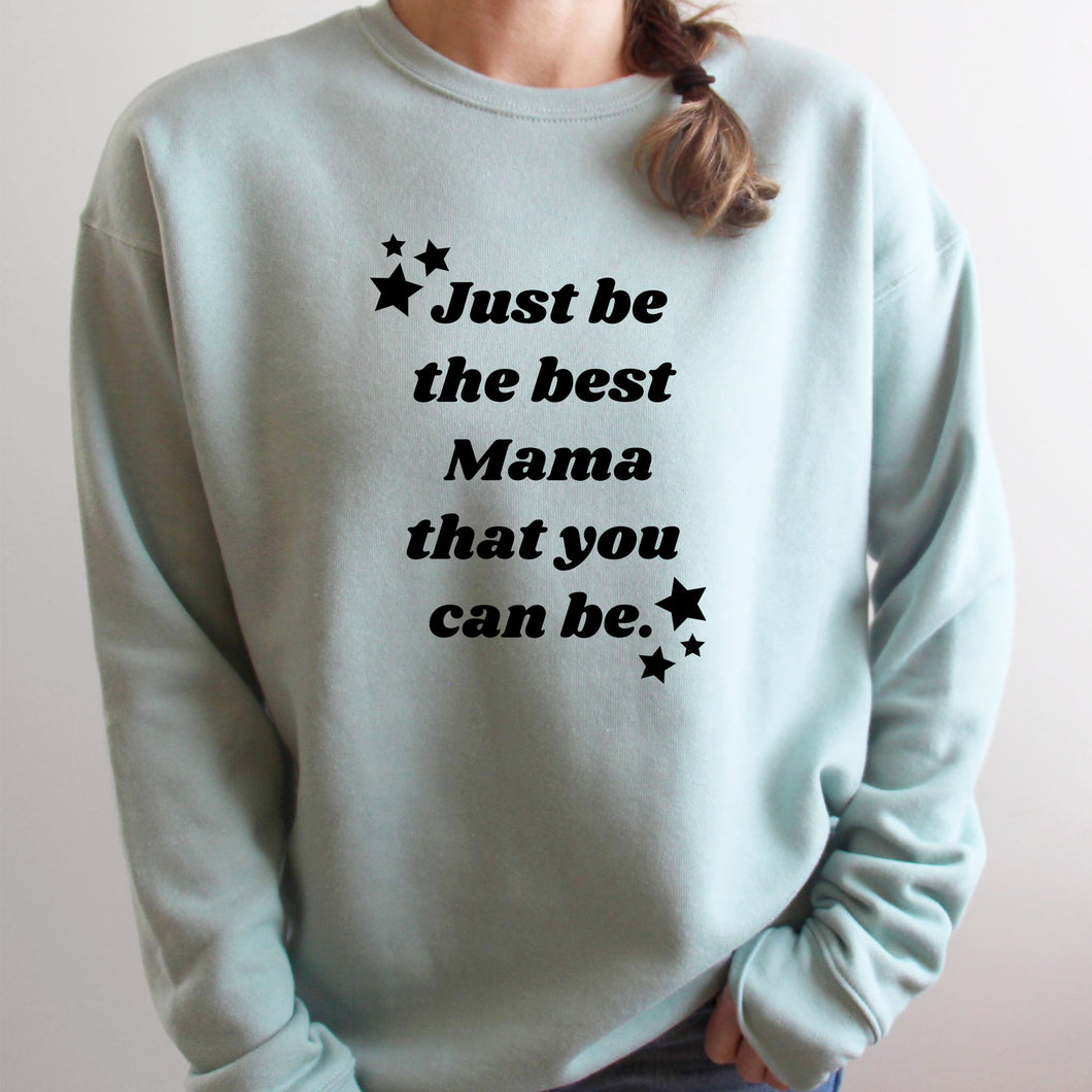 Be the Best Mama You Can Be Sweatshirt