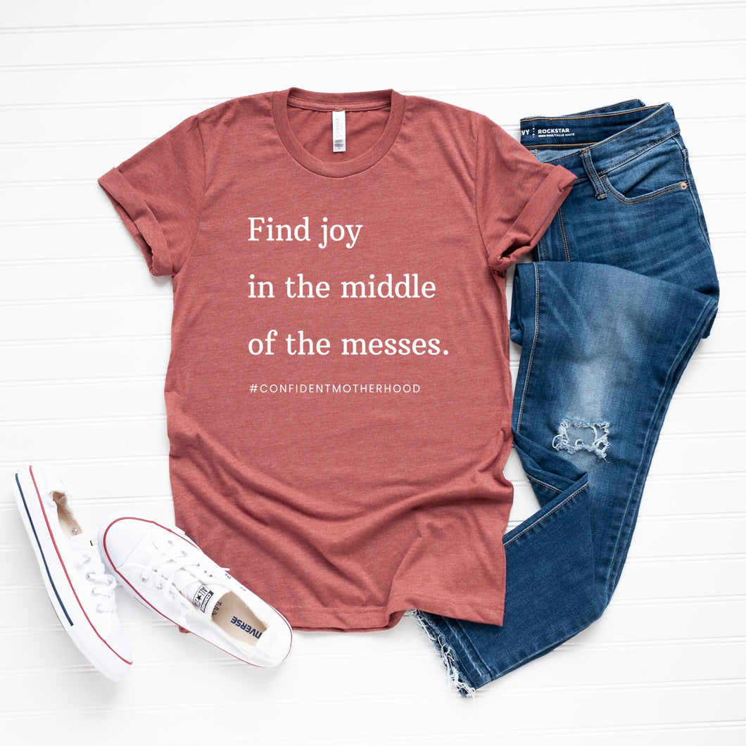 Find Joy in the Middle of the Messes Adult Tee